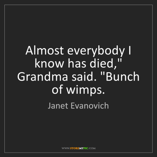 "Janet Evanovich: Almost everybody I know has died,"" Grandma said. ""Bunch..."