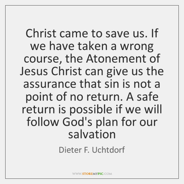 Christ came to save us. If we have taken a wrong course, ...