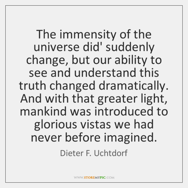 The immensity of the universe did' suddenly change, but our ability to ...
