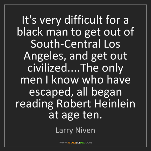 Larry Niven: It's very difficult for a black man to get out of South-Central...