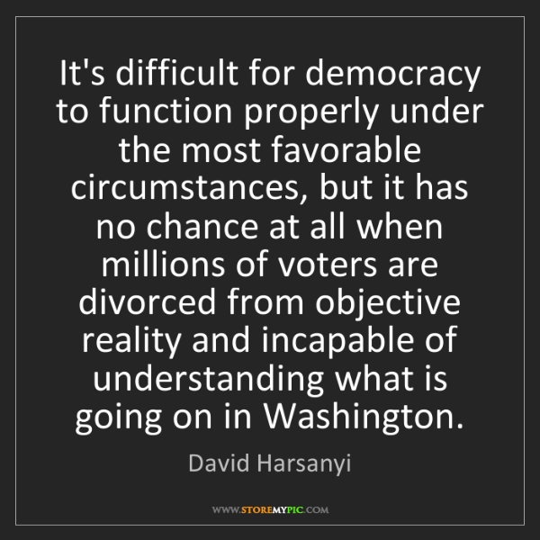 David Harsanyi: It's difficult for democracy to function properly under...