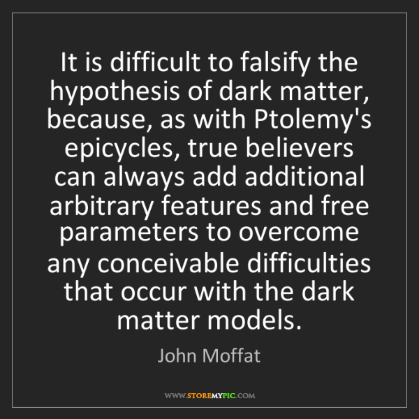 John Moffat: It is difficult to falsify the hypothesis of dark matter,...