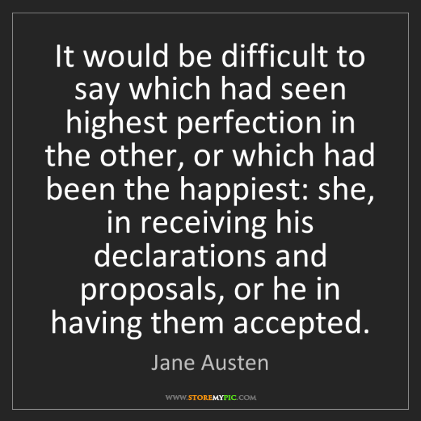 Jane Austen: It would be difficult to say which had seen highest perfection...