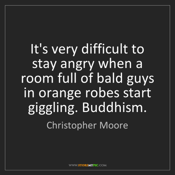 Christopher Moore: It's very difficult to stay angry when a room full of...