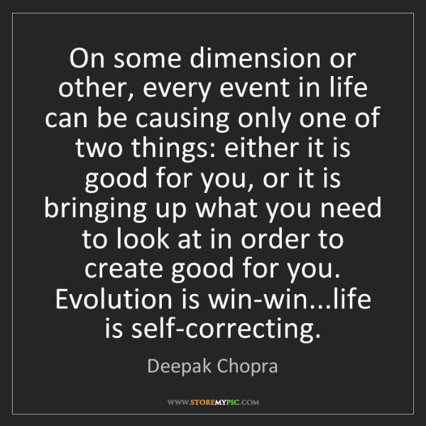 Deepak Chopra: On some dimension or other, every event in life can be...