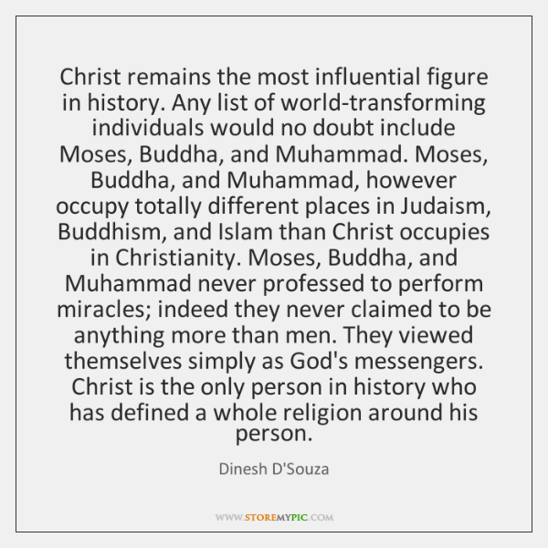 Christ remains the most influential figure in history. Any list of world-transforming ...