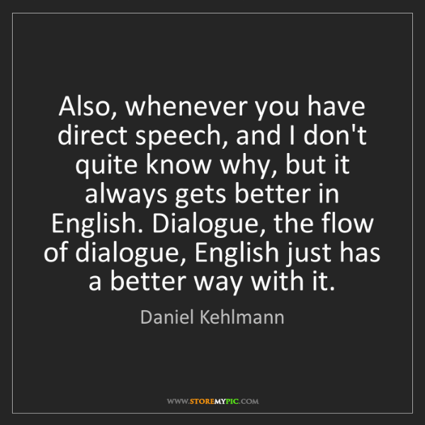 Daniel Kehlmann: Also, whenever you have direct speech, and I don't quite...