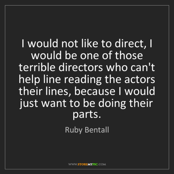 Ruby Bentall: I would not like to direct, I would be one of those terrible...
