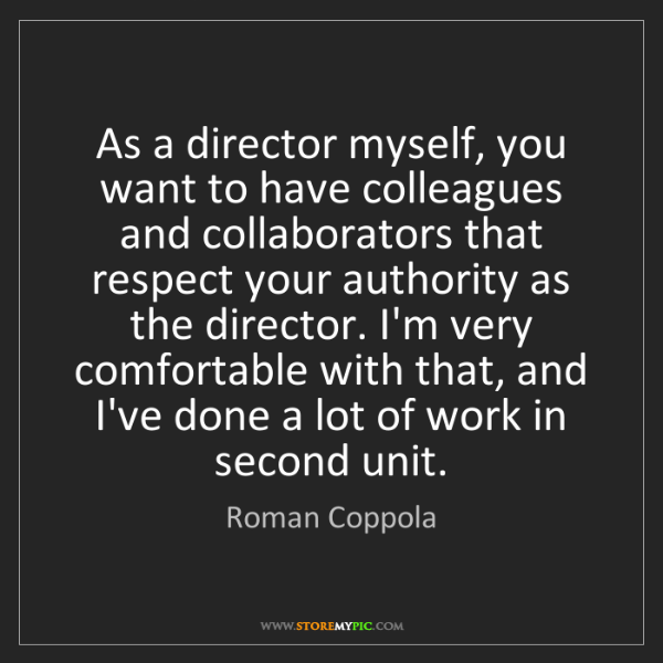 Roman Coppola: As a director myself, you want to have colleagues and...