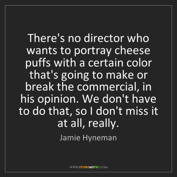 Jamie Hyneman: There's no director who wants to portray cheese puffs...