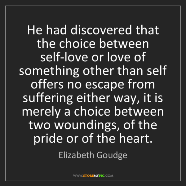 Elizabeth Goudge: He had discovered that the choice between self-love or...