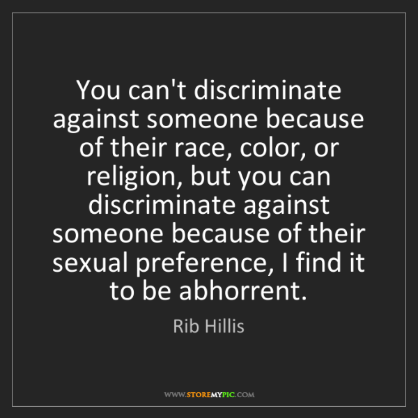 Rib Hillis: You can't discriminate against someone because of their...