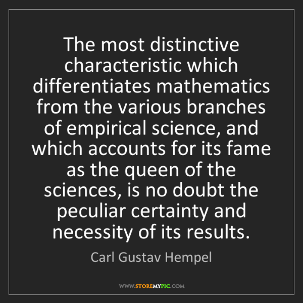 Carl Gustav Hempel: The most distinctive characteristic which differentiates...