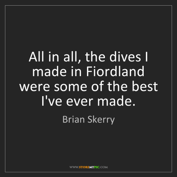 Brian Skerry: All in all, the dives I made in Fiordland were some of...