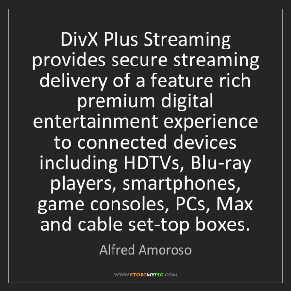 Alfred Amoroso: DivX Plus Streaming provides secure streaming delivery...
