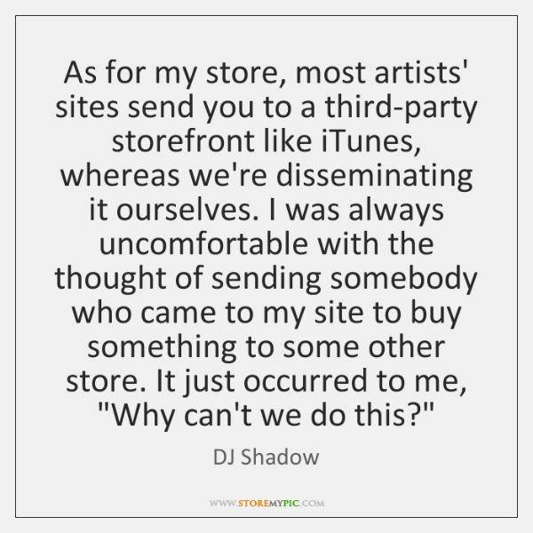 As for my store, most artists' sites send you to a third-party ...