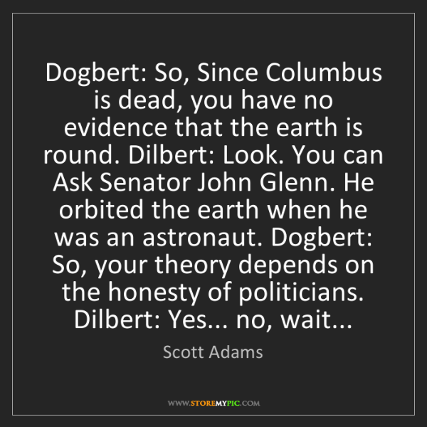 Scott Adams: Dogbert: So, Since Columbus is dead, you have no evidence...
