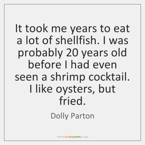 It took me years to eat a lot of shellfish. I was ...