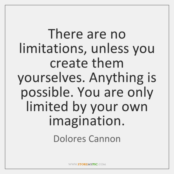 There are no limitations, unless you create them yourselves. Anything is possible. ...