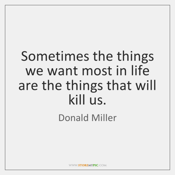 Sometimes the things we want most in life are the things that ...