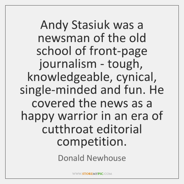 Andy Stasiuk was a newsman of the old school of front-page journalism ...