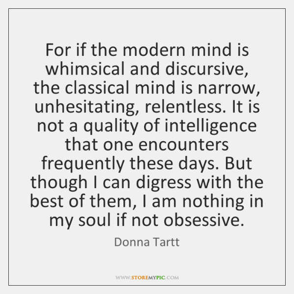 For if the modern mind is whimsical and discursive, the classical mind ...