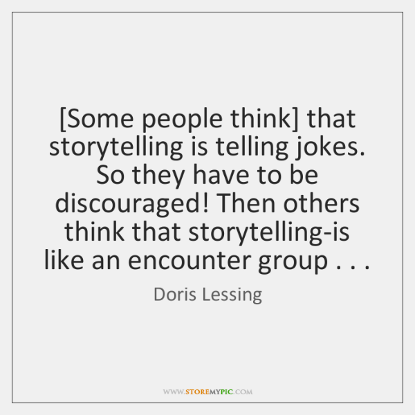 [Some people think] that storytelling is telling jokes. So they have to ...
