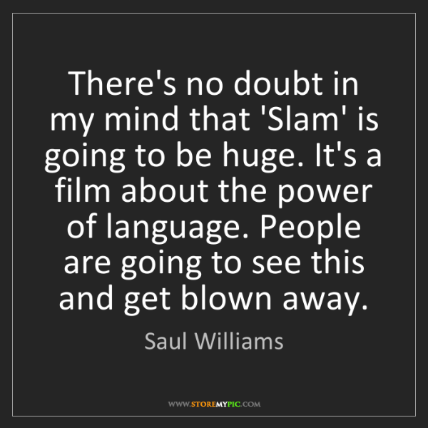 Saul Williams: There's no doubt in my mind that 'Slam' is going to be...