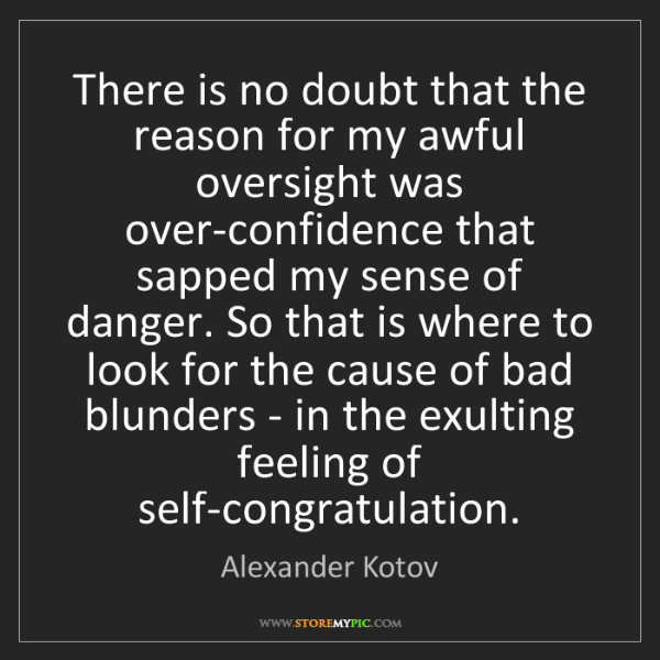 Alexander Kotov: There is no doubt that the reason for my awful oversight...
