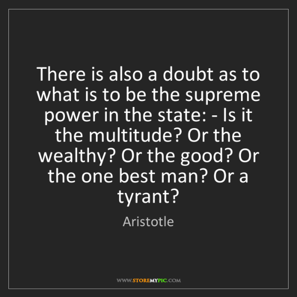 Aristotle: There is also a doubt as to what is to be the supreme...