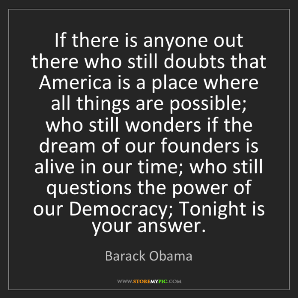 Barack Obama: If there is anyone out there who still doubts that America...