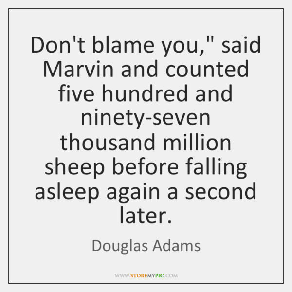 "Don't blame you,"" said Marvin and counted five hundred and ninety-seven thousand ..."