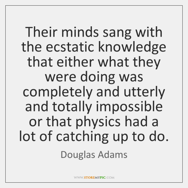 Their minds sang with the ecstatic knowledge that either what they were ...