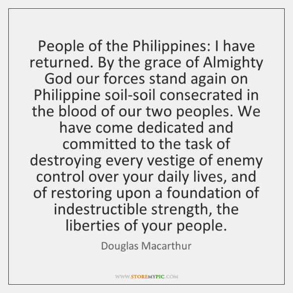 People of the Philippines: I have returned. By the grace of Almighty ...