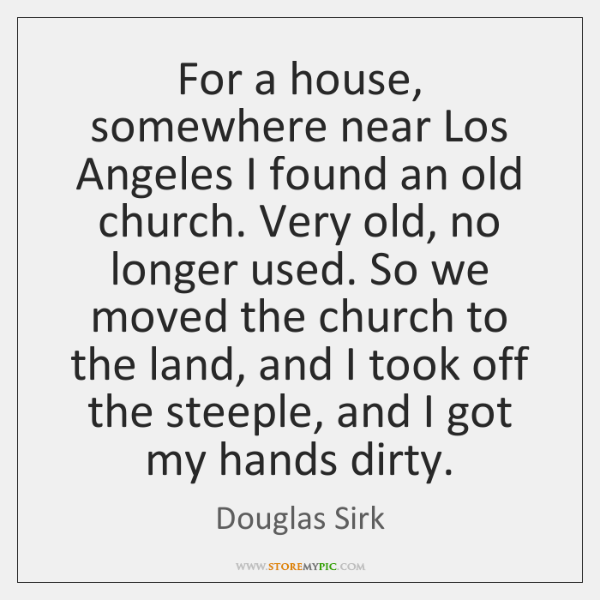 For a house, somewhere near Los Angeles I found an old church. ...