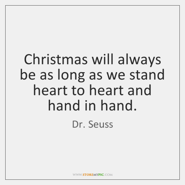 Christmas will always be as long as we stand heart to heart ...