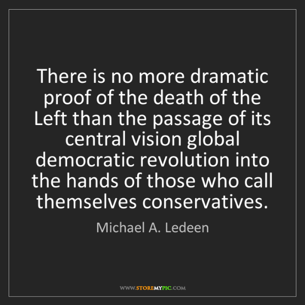 Michael A. Ledeen: There is no more dramatic proof of the death of the Left...