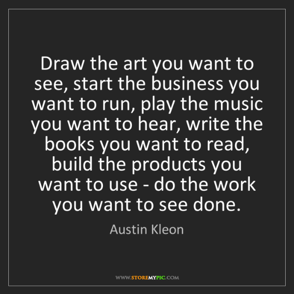 Austin Kleon: Draw the art you want to see, start the business you...