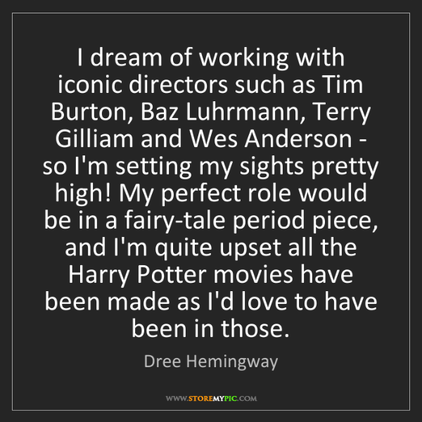 Dree Hemingway: I dream of working with iconic directors such as Tim...