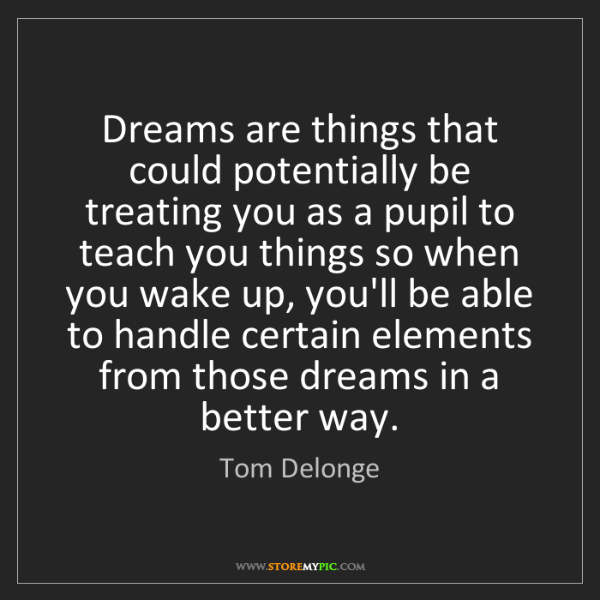 Tom Delonge: Dreams are things that could potentially be treating...