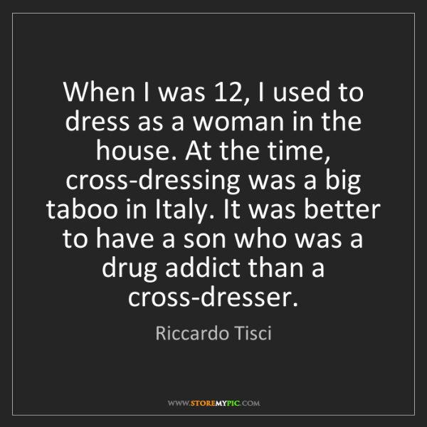 Riccardo Tisci: When I was 12, I used to dress as a woman in the house....