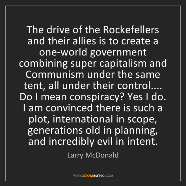 Larry McDonald: The drive of the Rockefellers and their allies is to...