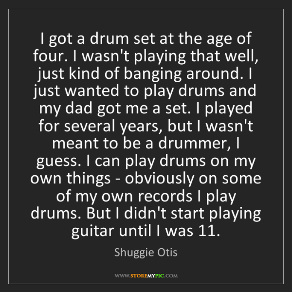 Shuggie Otis: I got a drum set at the age of four. I wasn't playing...