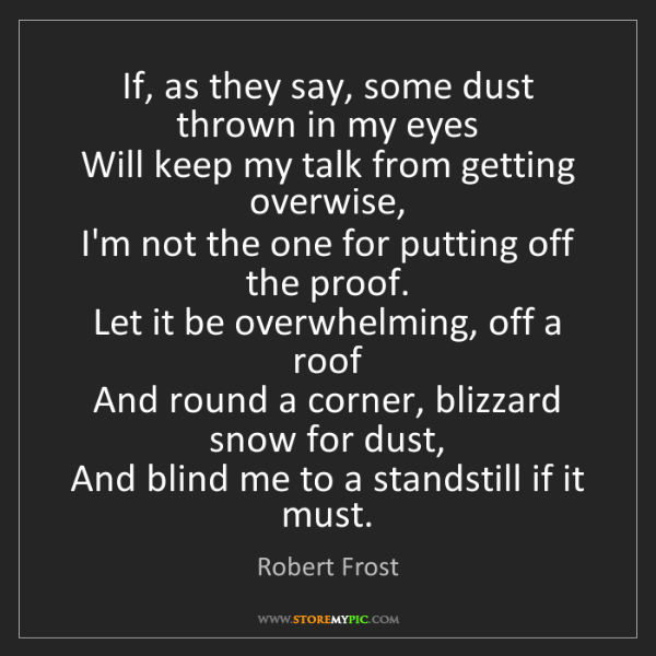 Robert Frost: If, as they say, some dust thrown in my eyes   Will keep...