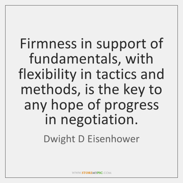 Firmness in support of fundamentals, with flexibility in tactics and methods, is ...