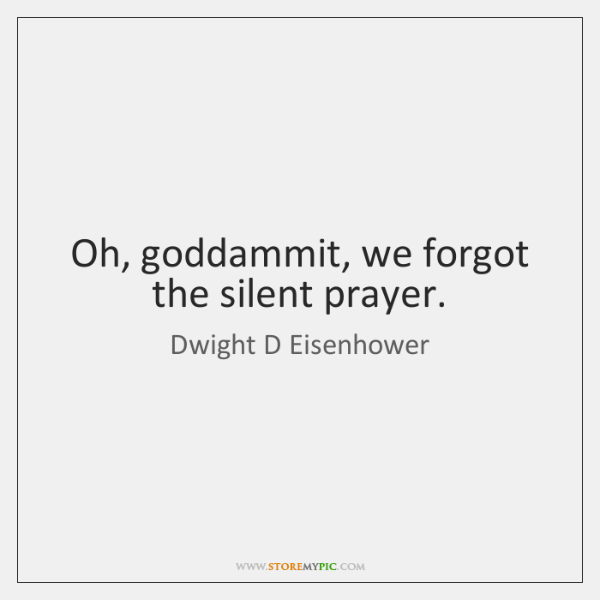 Oh, goddammit, we forgot the silent prayer.