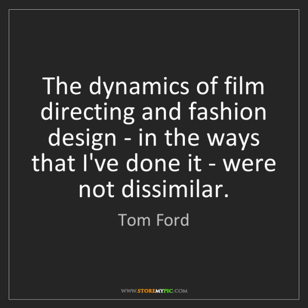 Tom Ford: The dynamics of film directing and fashion design - in...