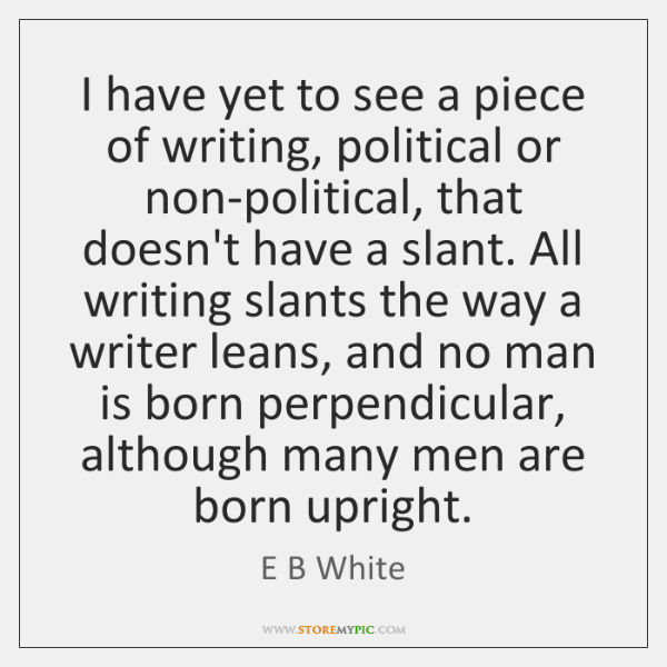 I have yet to see a piece of writing, political or non-political, ...