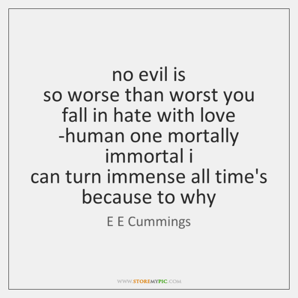 no evil is   so worse than worst you fall in hate with ...
