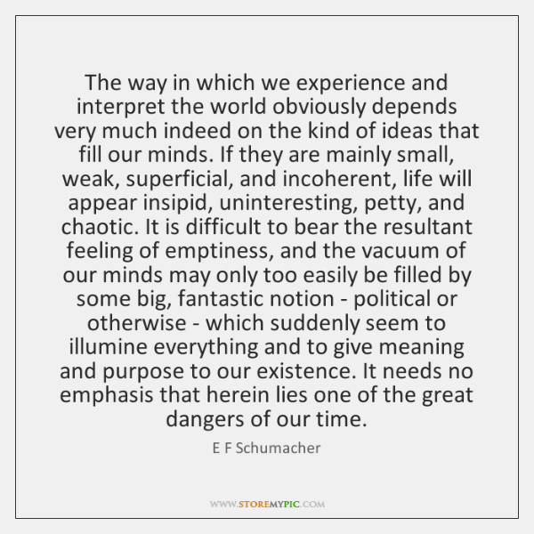 The way in which we experience and interpret the world obviously depends ...